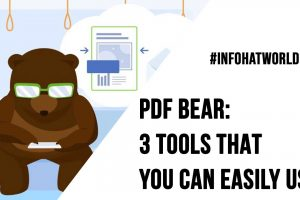 PDFBear 3 Tools That You Can Easily Use