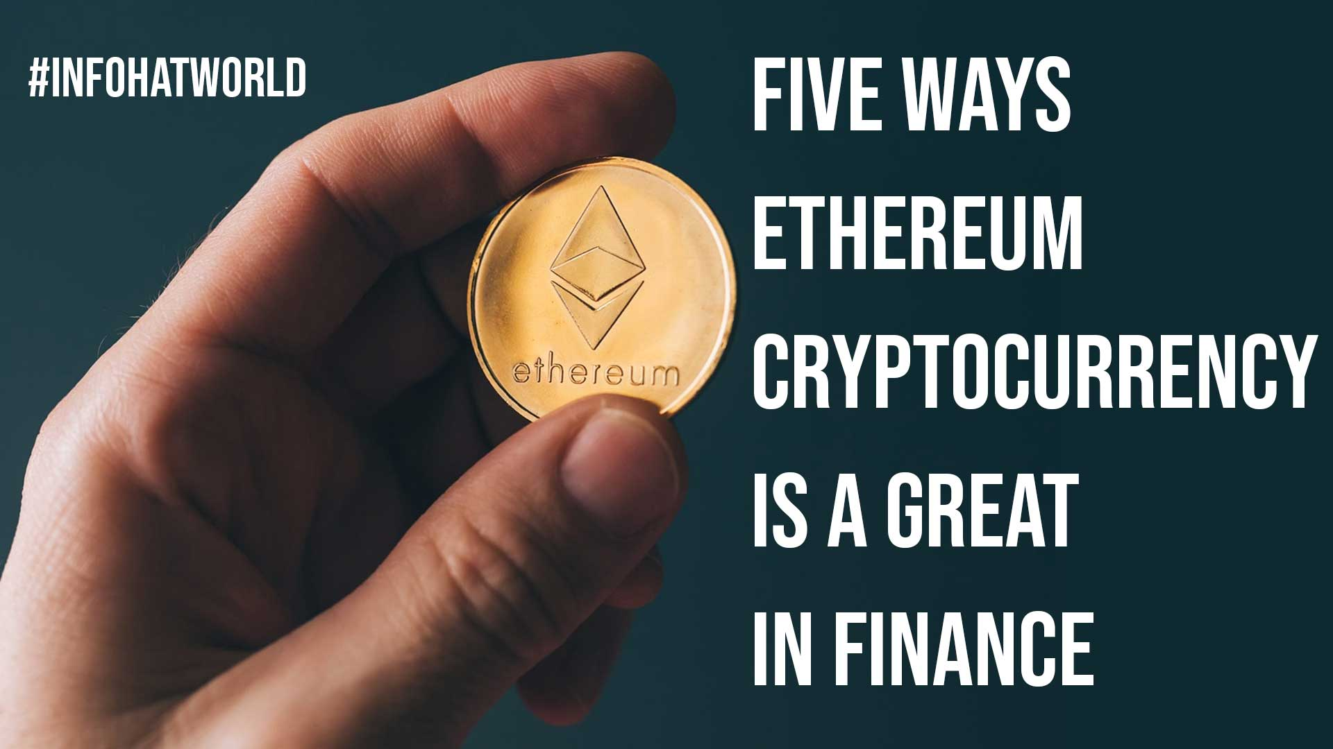 Five Ways Ethereum Cryptocurrency Is a Great in Finance