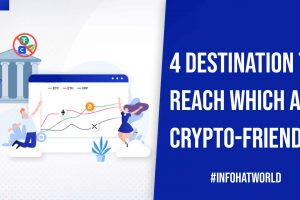 4 Destination to Reach Which are Crypto Friendly