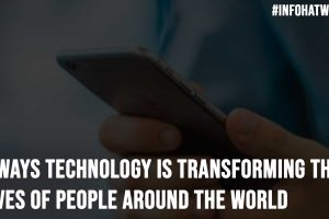 9 Ways Technology is Transforming the Lives of People Around the World