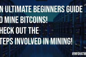 An Ultimate Beginners Guide to Mine Bitcoins Check Out the Steps Involved in Mining