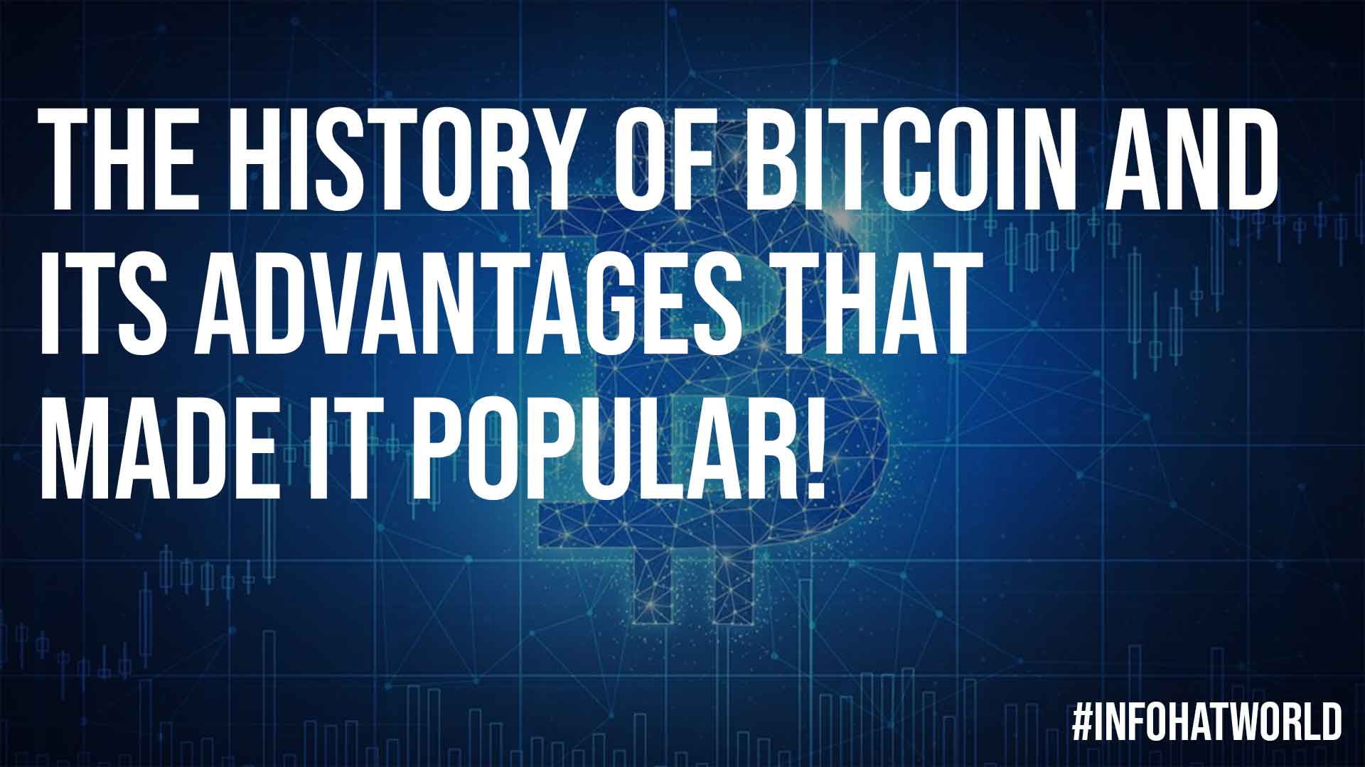 The History of Bitcoin and its Advantages That Made it Popular