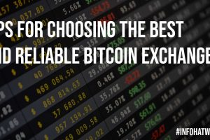 Tips for Choosing the Best and Reliable Bitcoin Exchange
