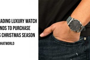 4 Leading Luxury Watch Brands To Purchase This Christmas Season