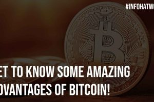 Get to Know Some Amazing Advantages of Bitcoin