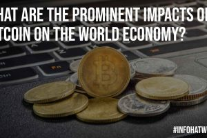 What are the Prominent Impacts of Bitcoin on the World Economy