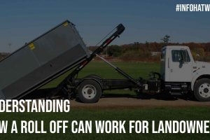 Understanding How a Roll Off Can Work For Landowners