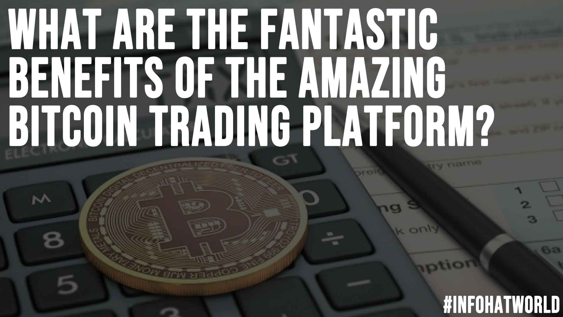 What Are The Fantastic Benefits of the Amazing Bitcoin Trading Platform