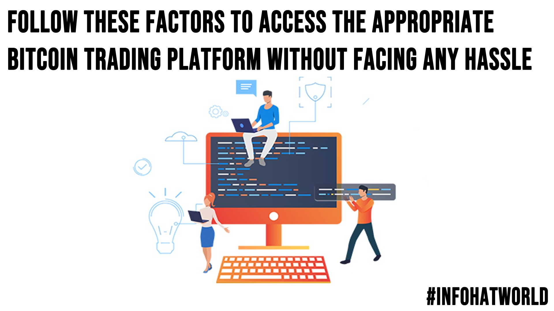 Follow These Factors to Access the Appropriate Bitcoin Trading Platform Without Facing Any Hassle