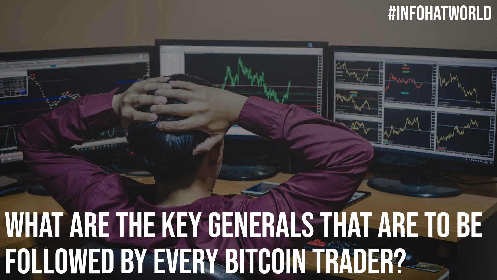 What are The Key Generals That are To be Followed by Every Bitcoin Trader