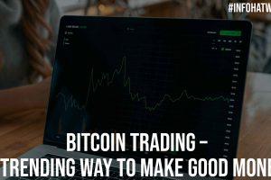 Bitcoin Trading A Trending Way to Make Good Money