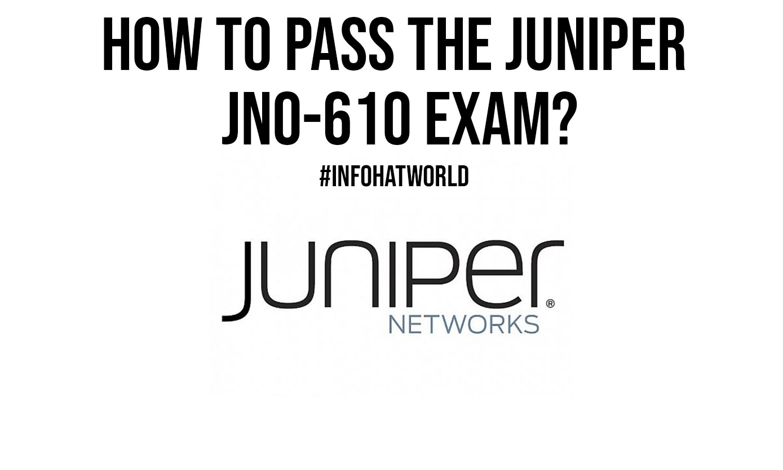 How To Pass The Juniper JN0 610 Exam