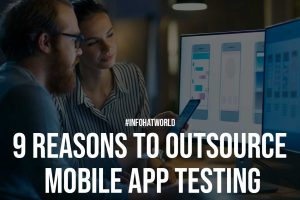 9 Reasons To Outsource Mobile App Testing