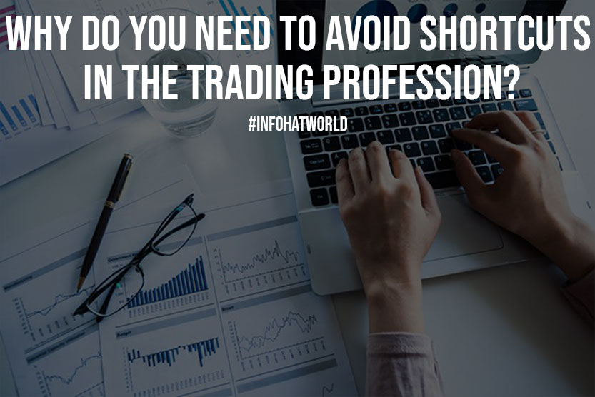 Why Do You Need to Avoid Shortcuts in the Trading Profession